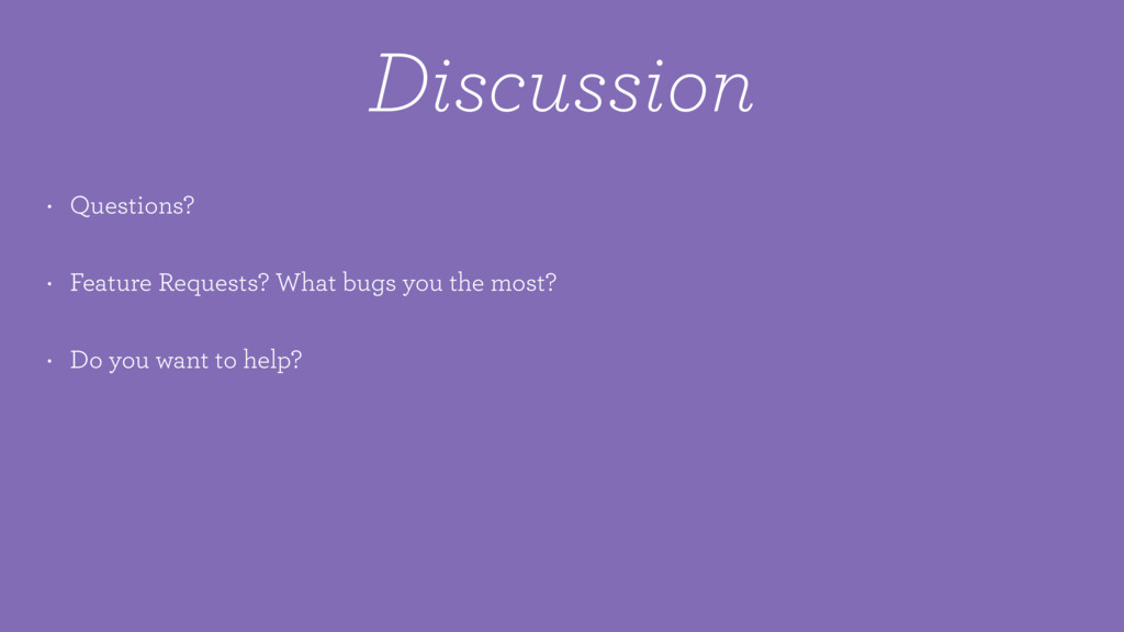 Discussion • Questions? • Feature Requests? Wha...