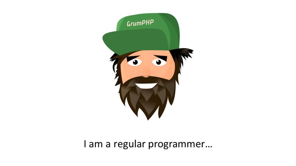 I am a regular programmer…