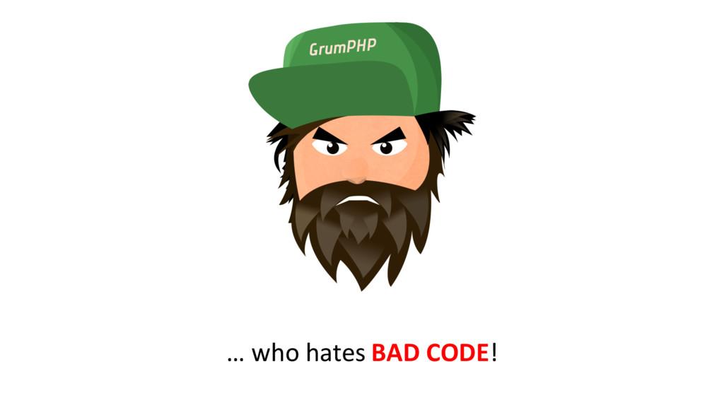 … who hates BAD CODE!