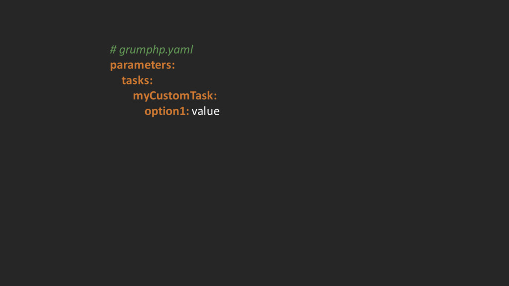 # grumphp.yaml parameters: tasks: myCustomTa...