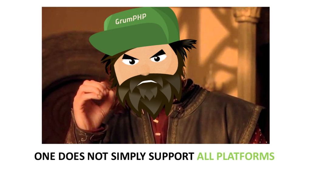 ONE DOES NOT SIMPLY SUPPORT ALL...
