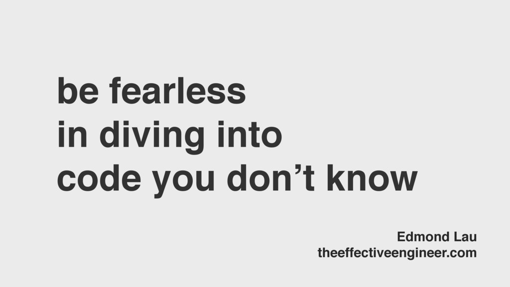 be fearless in diving into code you don't know ...