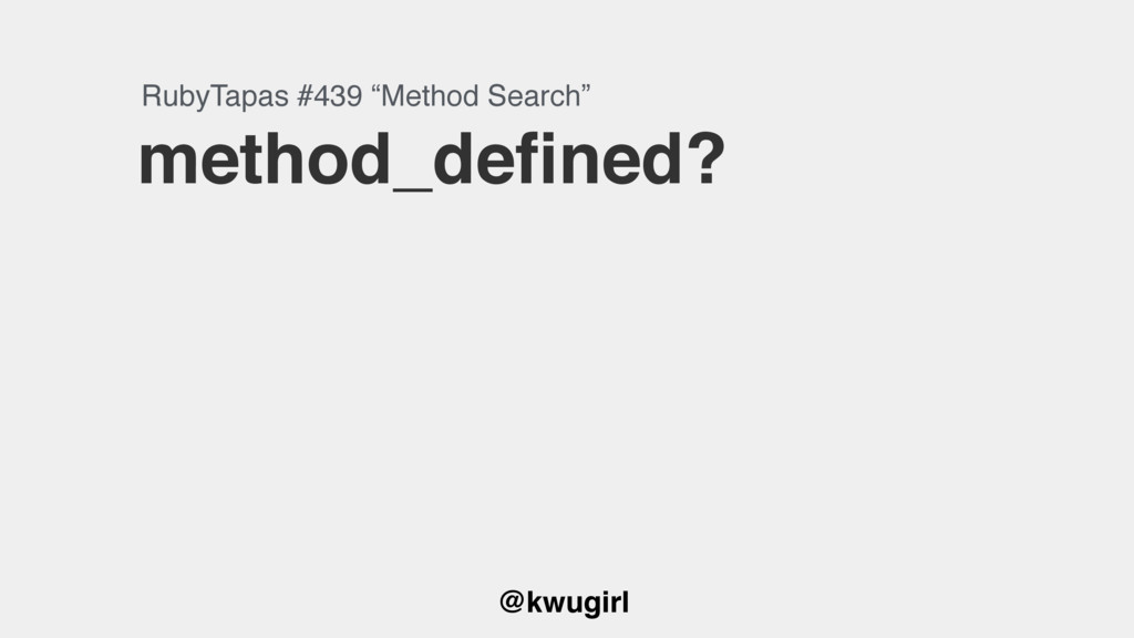 "@kwugirl method_defined? RubyTapas #439 ""Method ..."