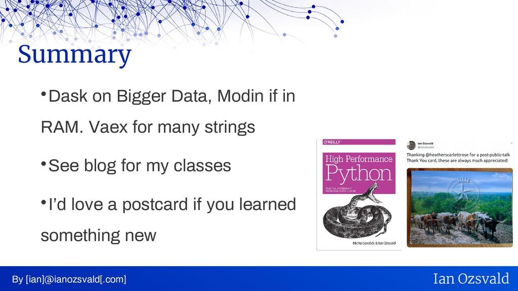  Dask on Bigger Data, Modin if in RAM. Vaex fo...