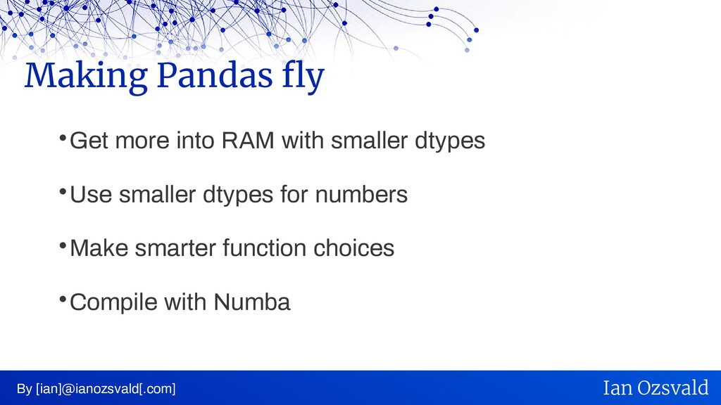  Get more into RAM with smaller dtypes  Use s...