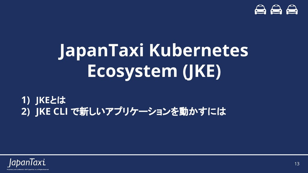 13 Proprietary and Confidential ©2017 JapanTaxi,...