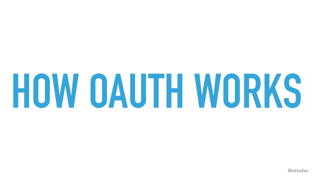 @oktadev HOW OAUTH WORKS