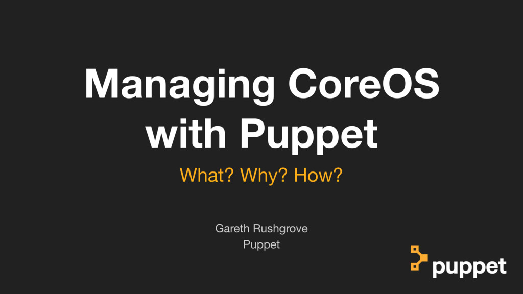 (without introducing more risk) Managing CoreOS...