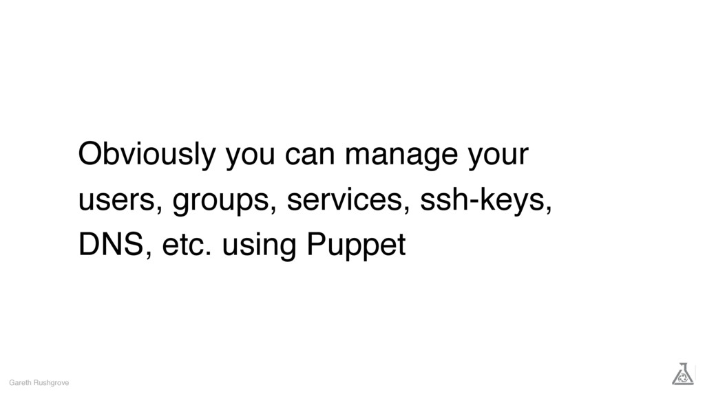 Obviously you can manage your users, groups, se...