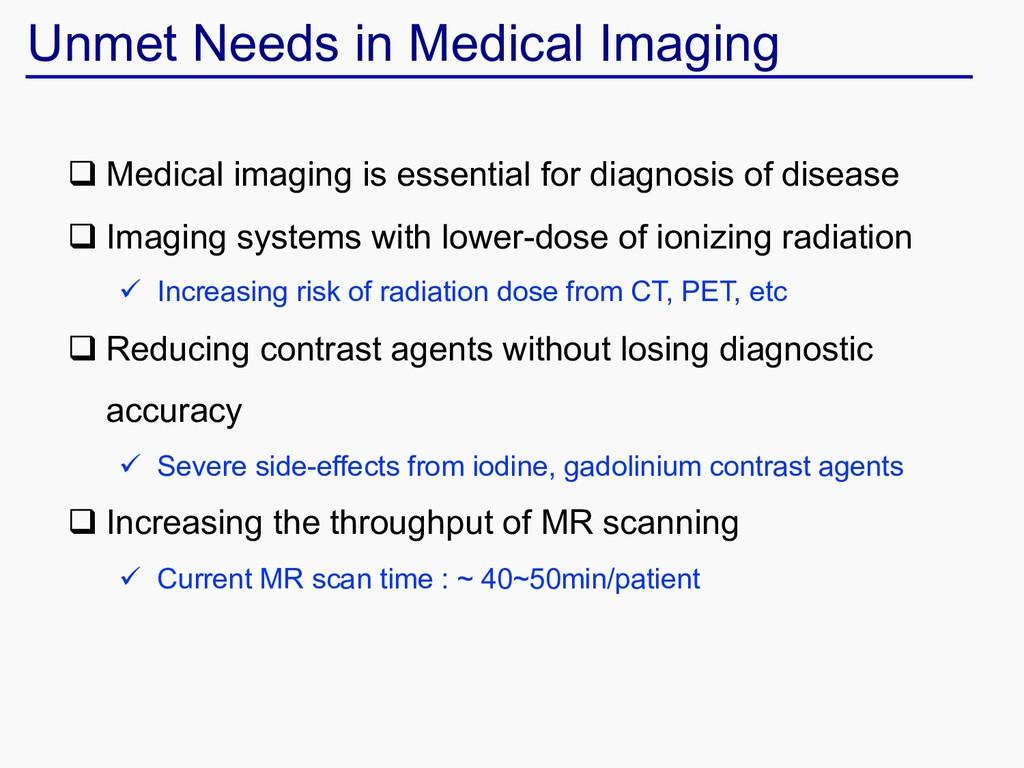 Unmet Needs in Medical Imaging q Medical imagin...