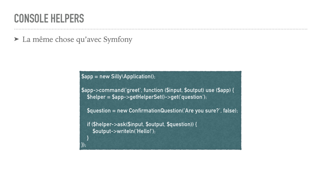 CONSOLE HELPERS ➤ La même chose qu'avec Symfony...