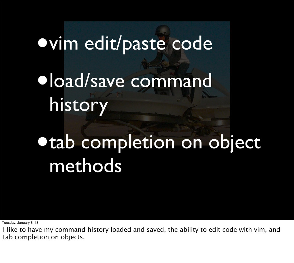 •vim edit/paste code •load/save command history...