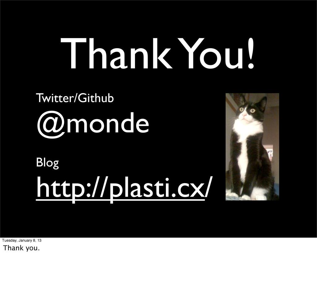 Thank You! Twitter/Github @monde Blog http://pl...