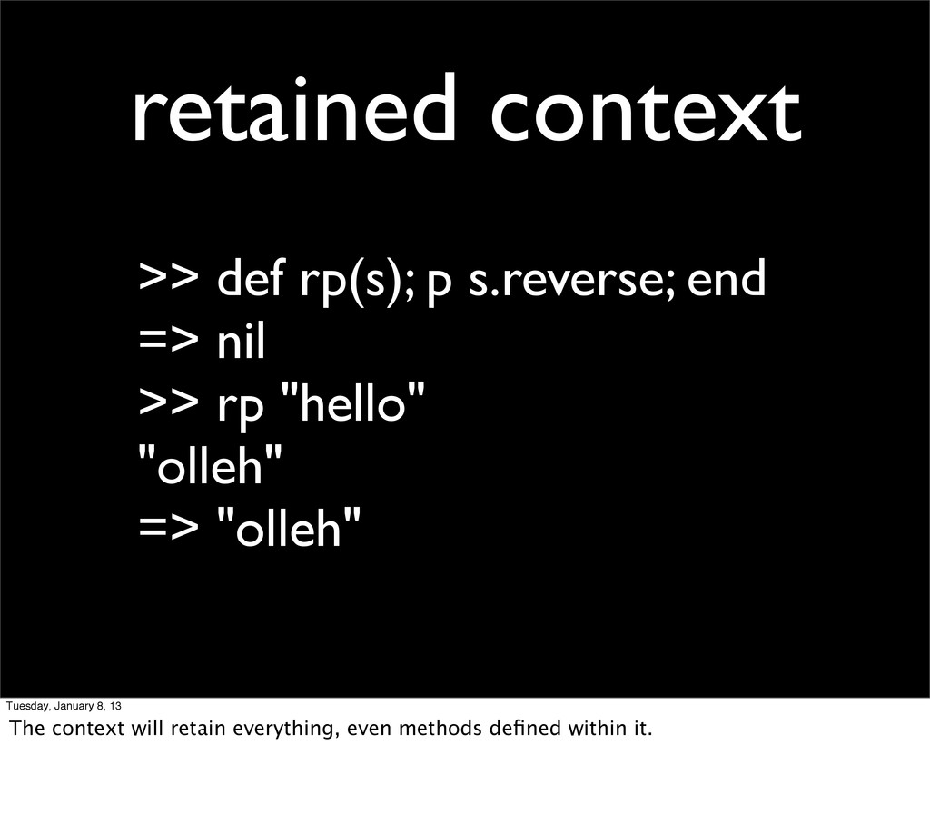 retained context >> def rp(s); p s.reverse; end...