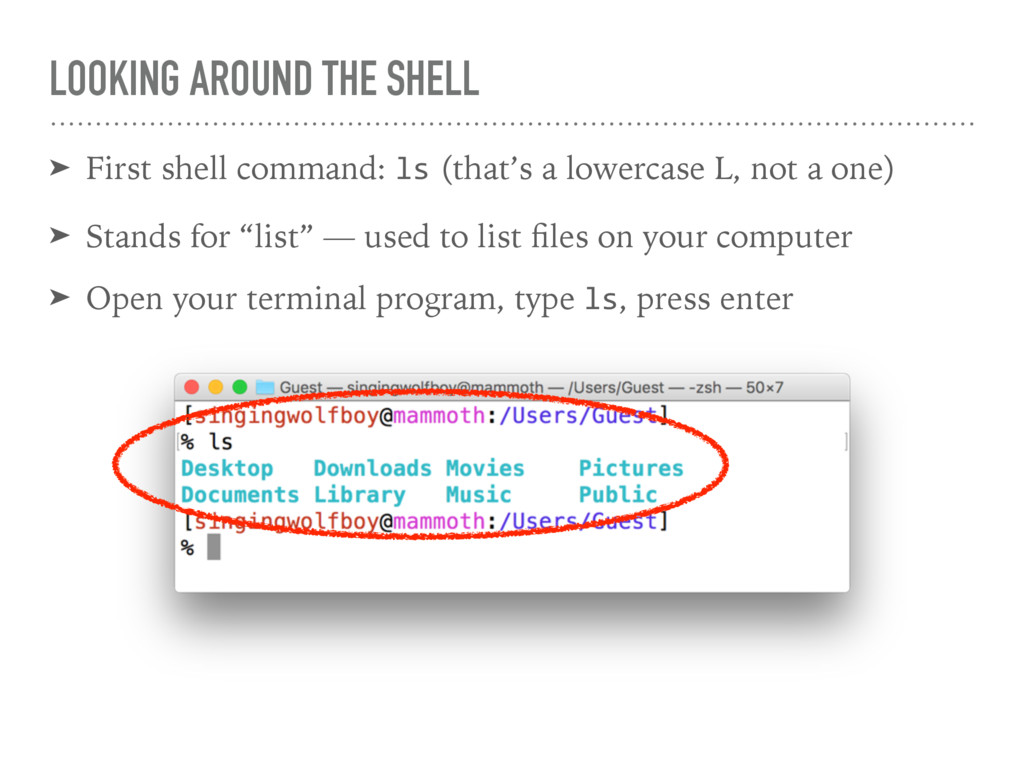 LOOKING AROUND THE SHELL ➤ First shell command:...
