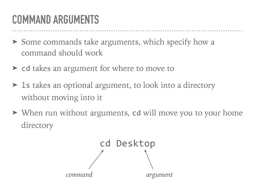 COMMAND ARGUMENTS ➤ Some commands take argument...