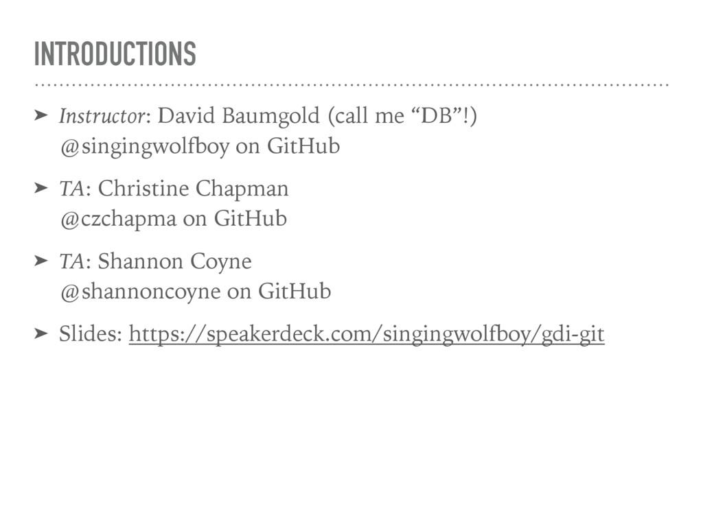 INTRODUCTIONS ➤ Instructor: David Baumgold (cal...