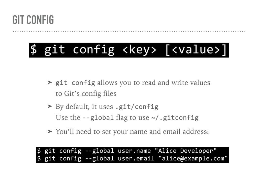 GIT CONFIG $ git config <key> [<value>] ➤ git c...