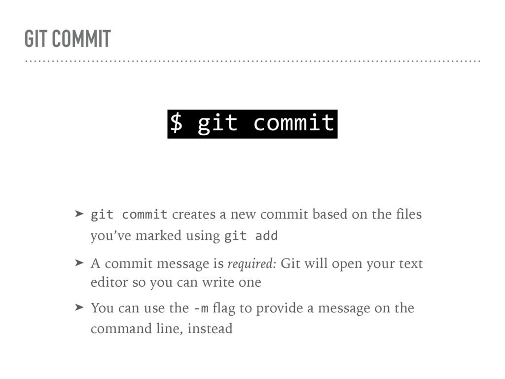 GIT COMMIT $ git commit ➤ git commit creates a ...