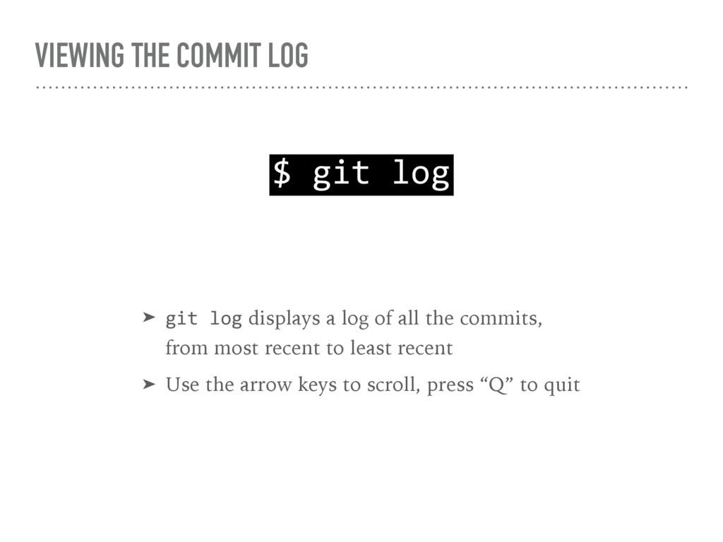 VIEWING THE COMMIT LOG $ git log ➤ git log disp...