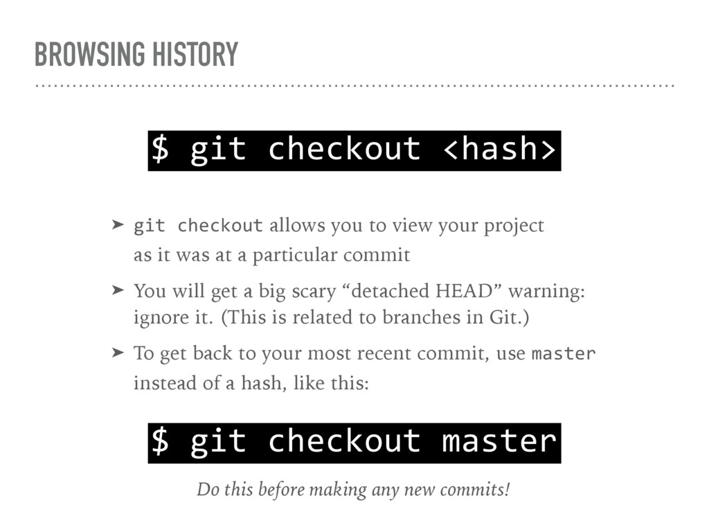 BROWSING HISTORY $ git checkout <hash> ➤ git ch...