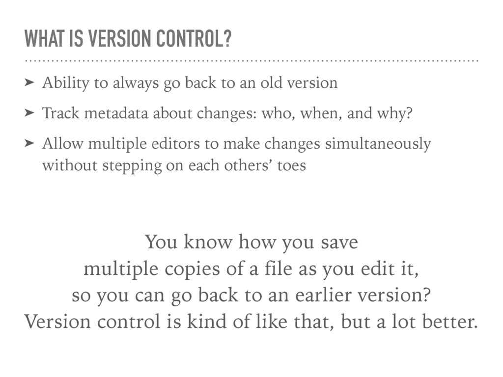 WHAT IS VERSION CONTROL? ➤ Ability to always go...