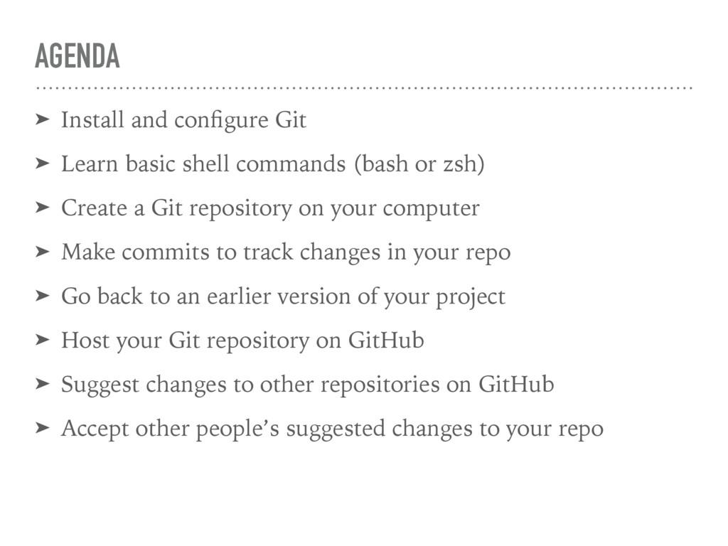 AGENDA ➤ Install and configure Git ➤ Learn basic...