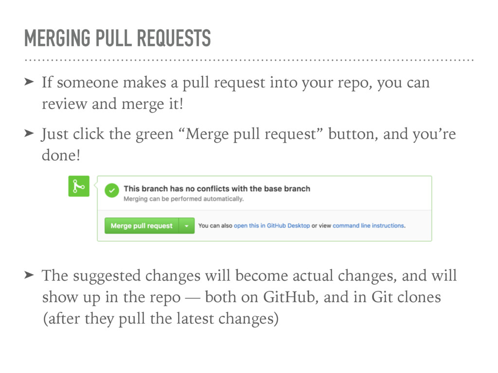 MERGING PULL REQUESTS ➤ If someone makes a pull...