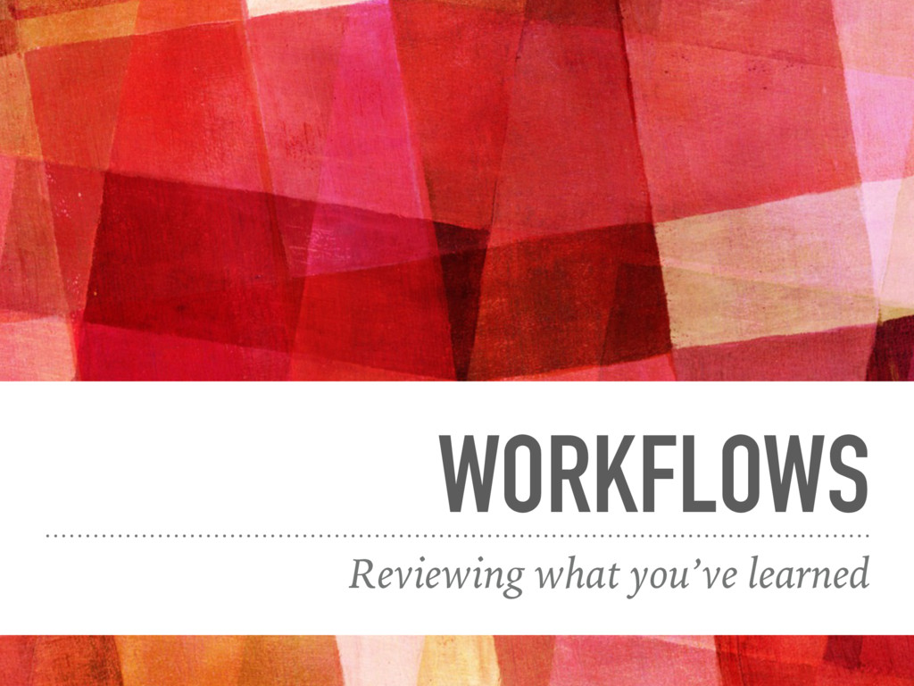 WORKFLOWS Reviewing what you've learned