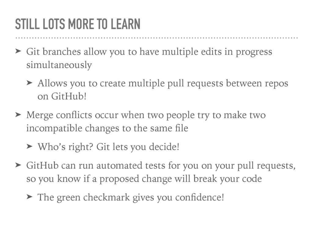 STILL LOTS MORE TO LEARN ➤ Git branches allow y...