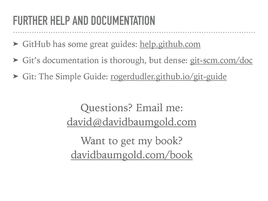 FURTHER HELP AND DOCUMENTATION ➤ GitHub has som...