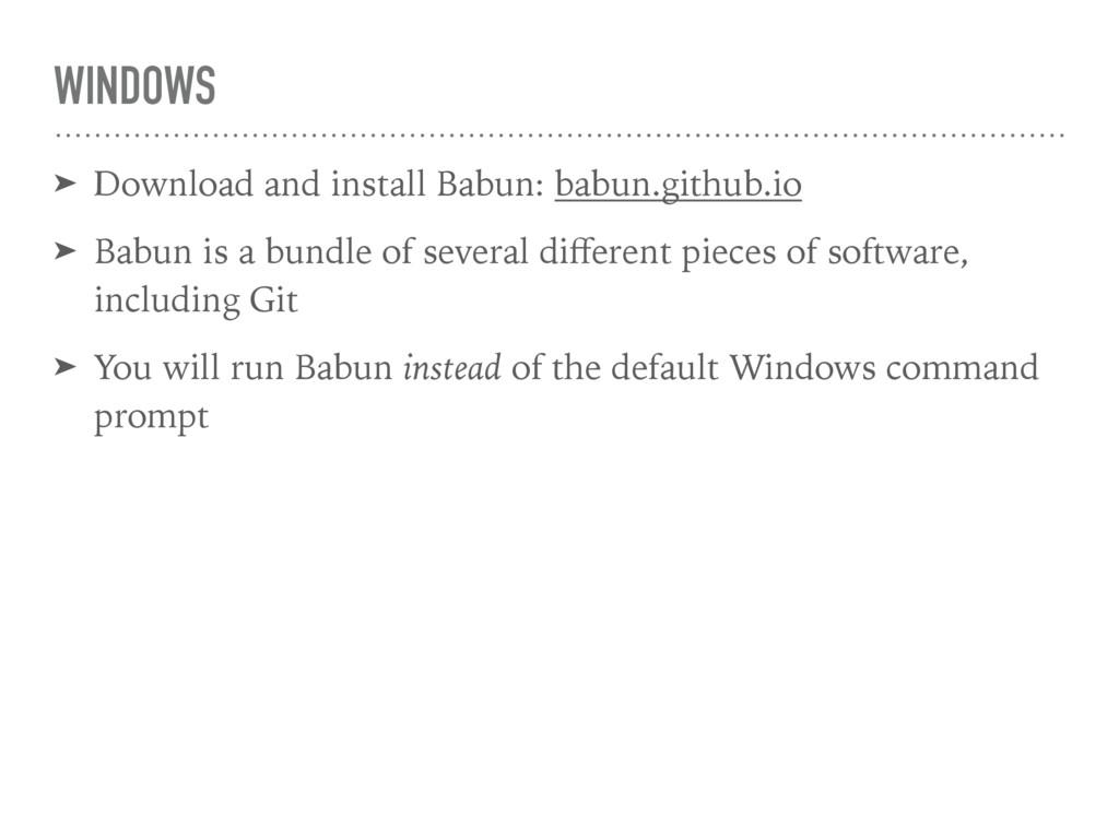 WINDOWS ➤ Download and install Babun: babun.git...
