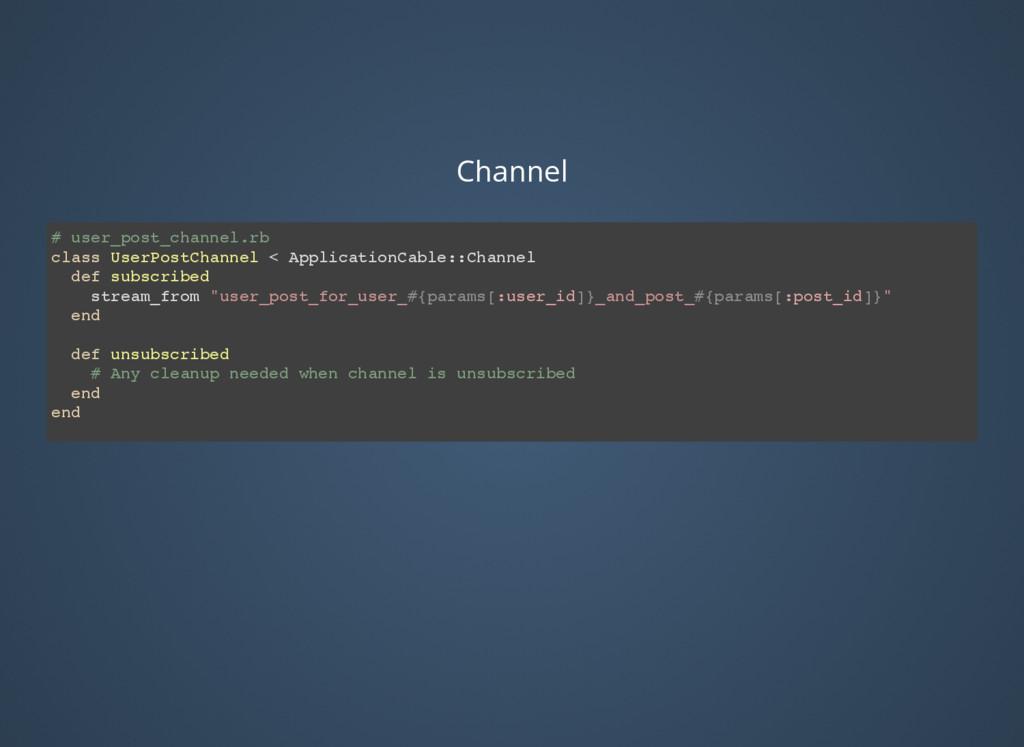 Channel # user_post_channel.rb class UserPostCh...