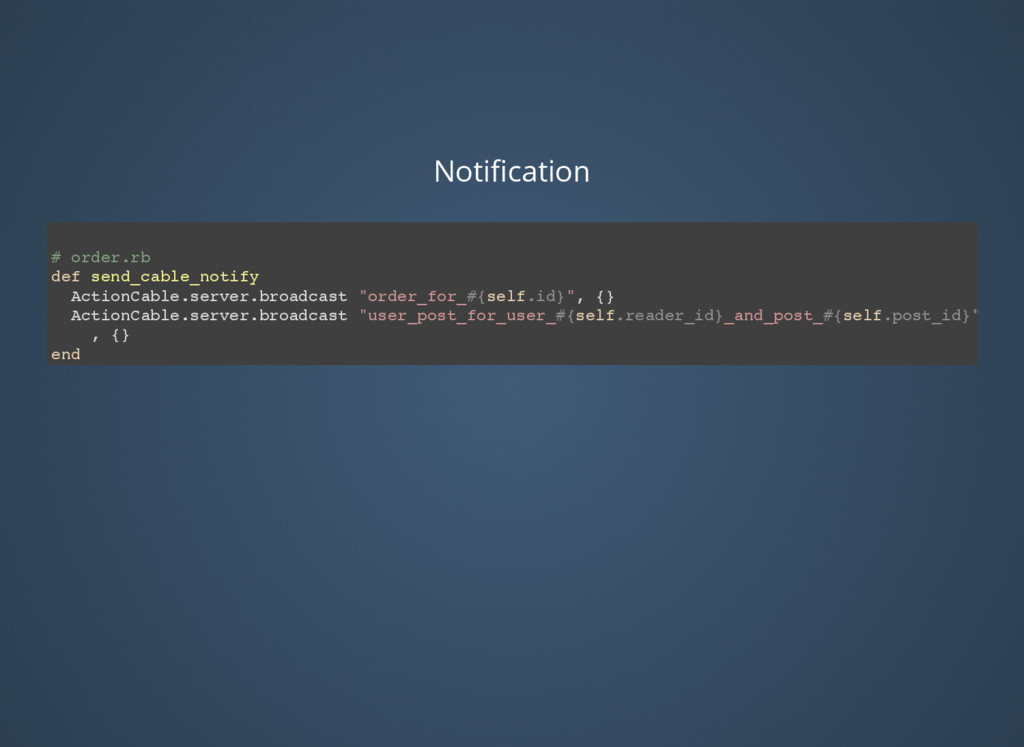 Notification # order.rb def send_cable_notify Ac...