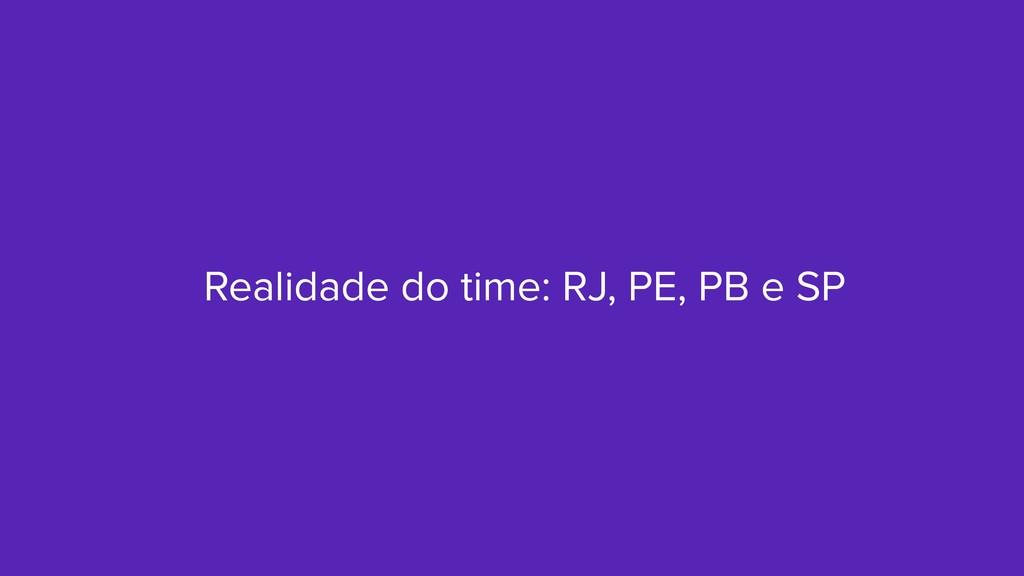 Realidade do time: RJ, PE, PB e SP