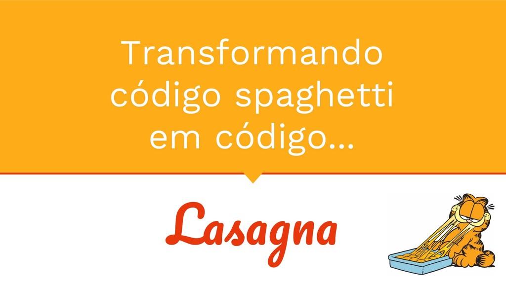 Transformando código spaghetti em código... L