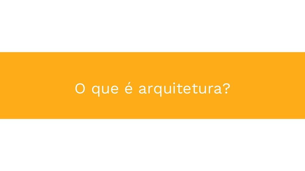 O que é arquitetura?