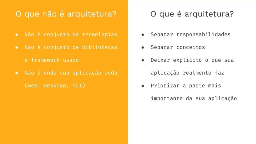 O que não é arquitetura? ● Não é conjunto de te...