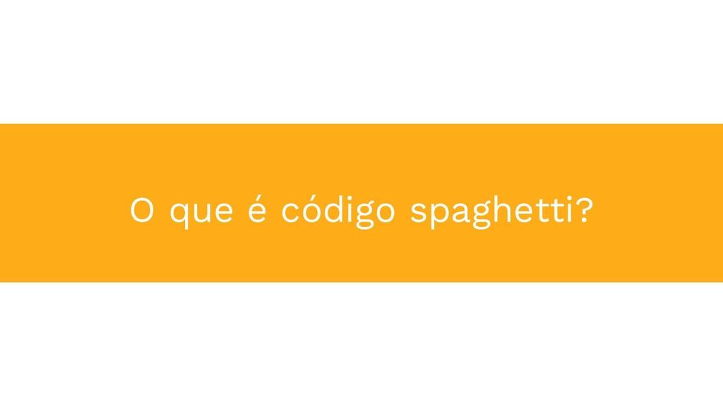 O que é código spaghetti?