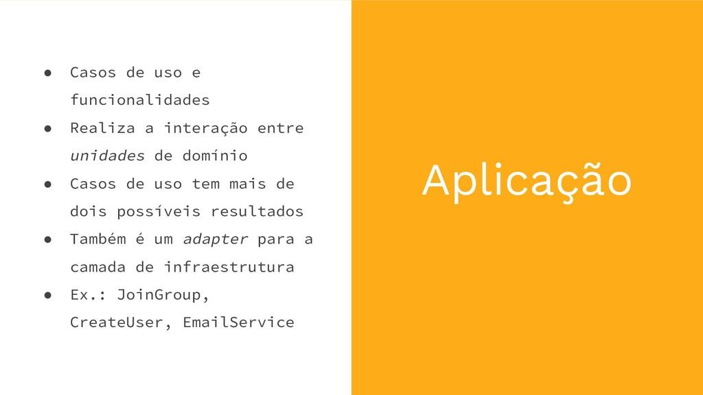 Aplicação ● Casos de uso e funcionalidades ● Re...