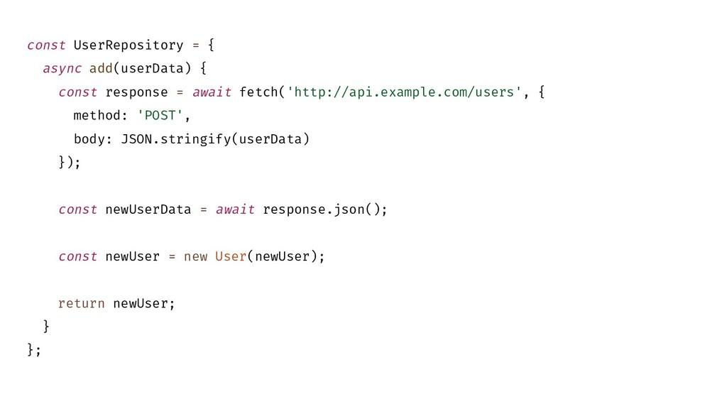 const UserRepository = { async add(userData) { ...