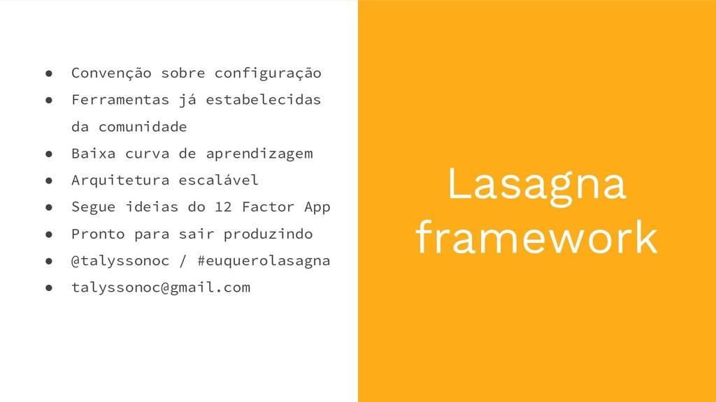 Lasagna framework ● Convenção sobre configuraçã...