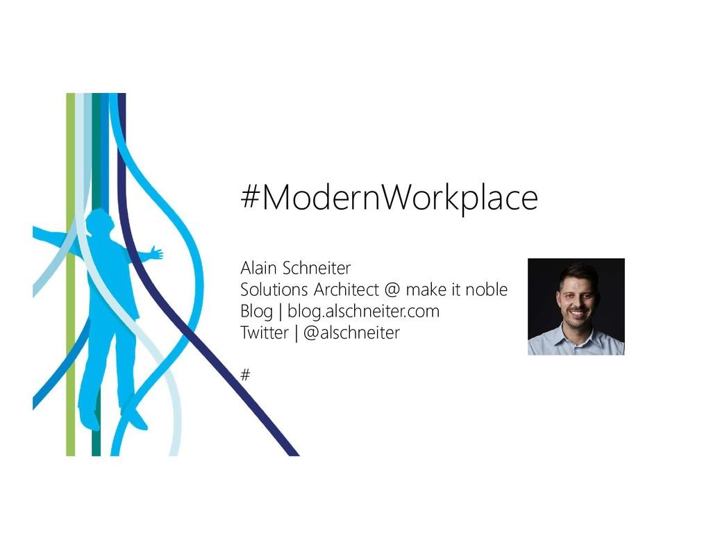#ModernWorkplace Alain Schneiter Solutions Arch...