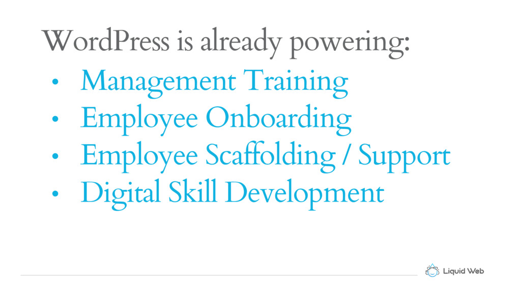WordPress is already powering: • Management Tra...