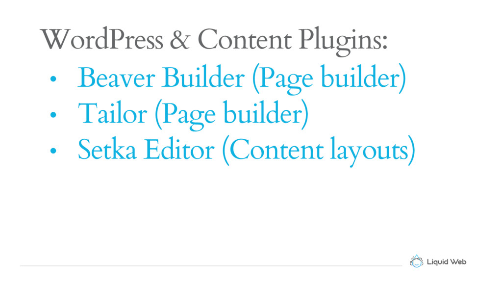 WordPress & Content Plugins: • Beaver Builder (...