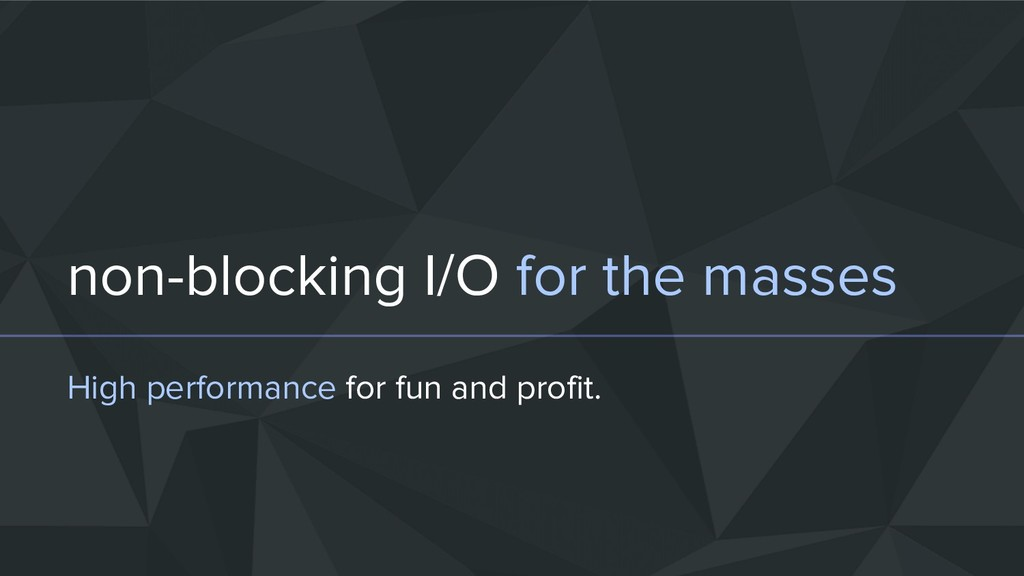non-blocking I/O for the masses High performanc...