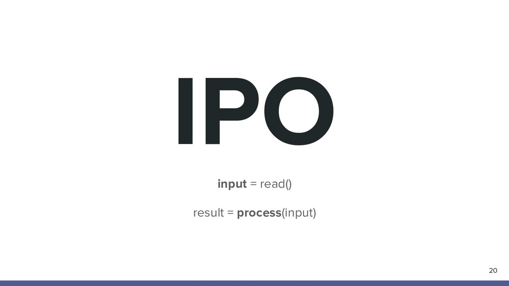 IPO 20 input = read() result = process(input)