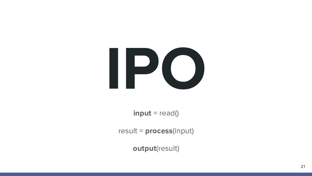 IPO 21 input = read() result = process(input) o...