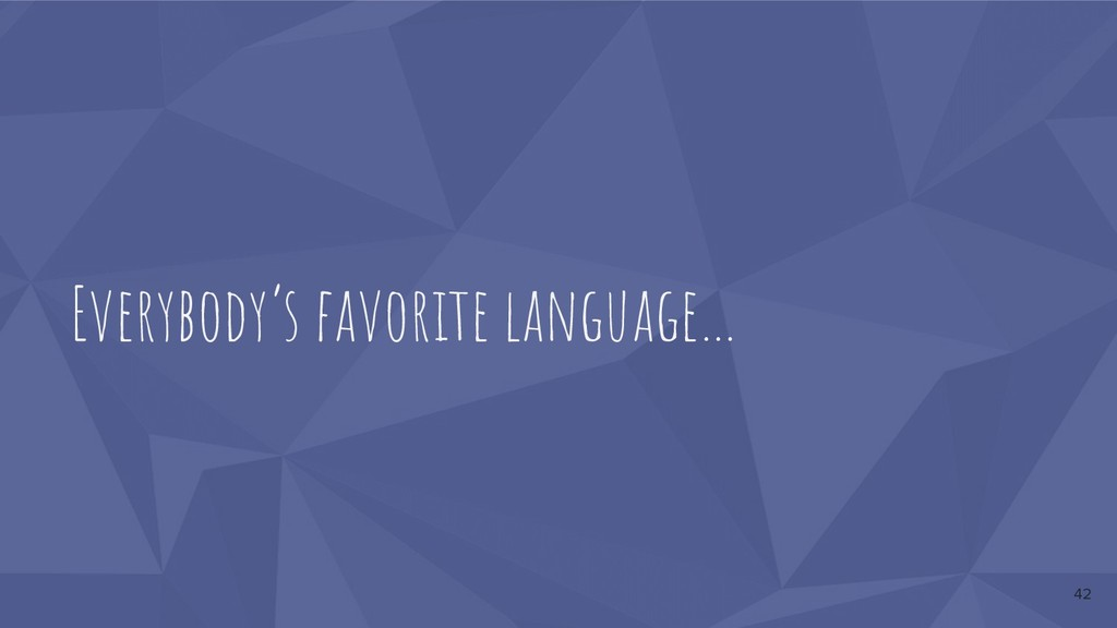 Everybody's favorite language… 42