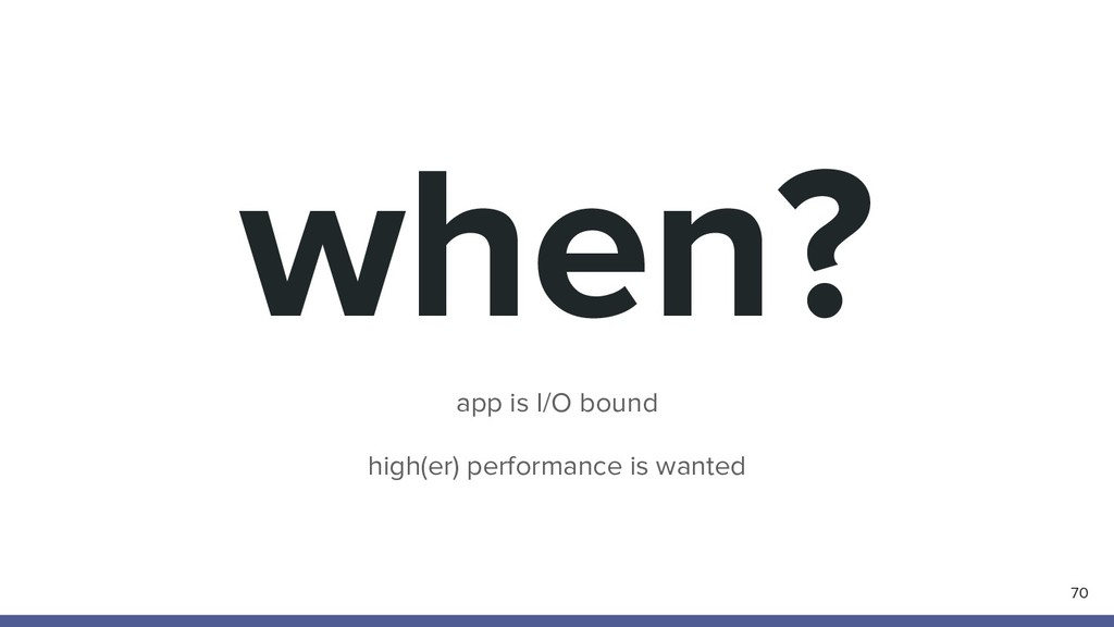 when? 70 app is I/O bound high(er) performance ...